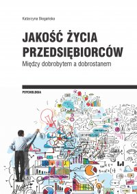 Jakość życia przedsiębiorców. Między dobrobytem a dobrostanem - Katarzyna Biegańska - ebook