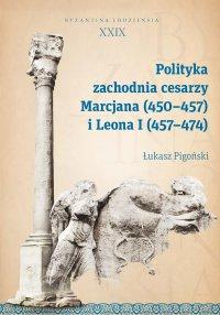 Polityka zachodnia cesarzy Marcjana (450–457) i Leona I (457–474). Byzantina Lodziensia XXIX - Łukasz Pigoński - ebook