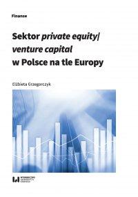 Sektor private equity/venture capital w Polsce na tle Europy - Elżbieta Grzegorczyk - ebook
