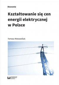 Kształtowanie się cen energii elektrycznej w Polsce - Tomasz Motowidlak - ebook