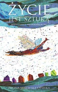 Życie jest sztuką - Iwona Majewska-Opiełka - ebook