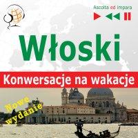 Włoski. Konwersacje na wakacje – In vacanza. Nowe wydanie (Poziom średniozaawansowany: B1-B2 – Słuchaj & Ucz się) - Dorota Guzik - audiobook