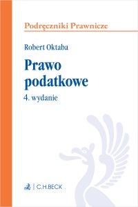 Prawo podatkowe. Wydanie 4 - Robert Oktaba - ebook