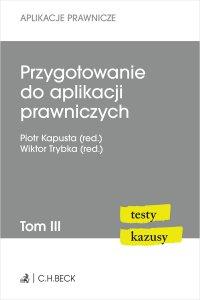 Przygotowanie do aplikacji prawniczych. Testy i kazusy. Tom III. Wydanie 2 - Piotr Kapusta - ebook