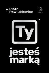 Ty jesteś marką - ks. Piotr Pawlukiewicz - ebook