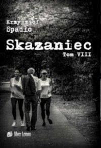 Skazaniec. Tom VIII Świat u stóp - Krzysztof Spadło - ebook