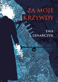 Za moje krzywdy - Ewa Lenarczyk - ebook
