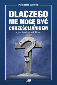 Dlaczego nie mogę być chrześcijaninem, a tym bardziej katolikiem - Piergiorgio Odifreddi - ebook