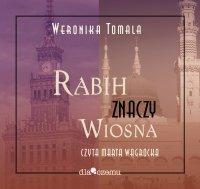 Rabih znaczy wiosna - Weronika Tomala - audiobook
