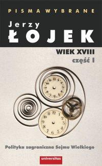 Pisma wybrane. Wiek XVIII. Część I. Polityka zagraniczna Sejmu Wielkiego - Jerzy Łojek - ebook