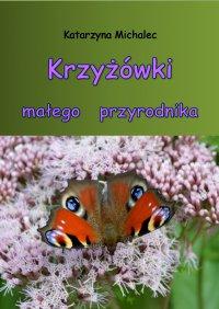Krzyżówki małego przyrodnika - Katarzyna Michalec - ebook