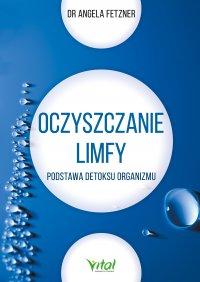 Oczyszczanie limfy. Podstawa detoksu organizmu - dr Angela Fetzner - ebook