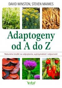 Adaptogeny od A do Z. Naturalny sposób na odprężenie, wytrzymałość i odporność - David Winston - ebook