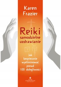 Reiki – samodzielne uzdrawianie. Jak bezpiecznie wyeliminować ponad 100 dolegliwości - Karen Frazier - ebook