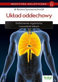 Medycyna holistyczna. Tom IV - Układ oddechowy. Dotlenienie organizmu i usuwanie toksyn - dr Rosina Sonnenschmidt - ebook