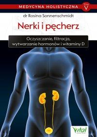 Medycyna holistyczna. Tom V - Nerki i pęcherz. Oczyszczanie, filtracja, wytwarzanie hormonów i witaminy D