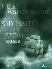 Falk: wspomnienie, Amy Foster, Jutro - Joseph Conrad - ebook