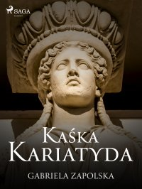 Kaśka Kariatyda - Gabriela Zapolska - ebook
