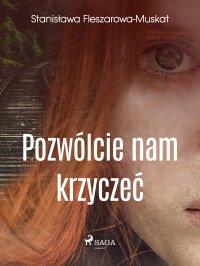 Pozwólcie nam krzyczeć - Stanisława Fleszarowa-Muskat - ebook