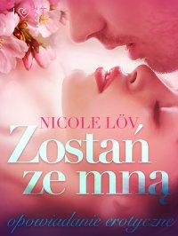 Zostań ze mną - opowiadanie erotyczne - Nicole Löv - ebook