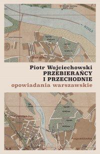 Przebierańcy i przechodnie. Opowiadania warszawskie - Piotr Wojciechowski - ebook