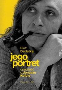 Jego portret. Opowieść o Jonaszu Kofcie - Piotr Derlatka - ebook
