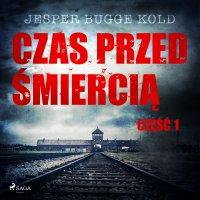 Czas przed śmiercią: część 1 - Jesper Bugge Kold - audiobook