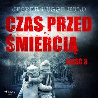 Czas przed śmiercią: część 3 - Jesper Bugge Kold - audiobook