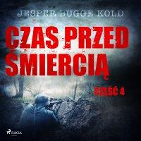 Czas przed śmiercią: część 4 - Jesper Bugge Kold - audiobook