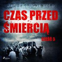 Czas przed śmiercią: część 5 - Jesper Bugge Kold - audiobook