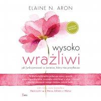 Wysoko wrażliwi. Jak funkcjonować w świecie, który nas przytłacza - Elaine N.Aron - audiobook