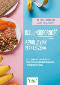 Insulinooporność –  rewolucyjny plan leczenia. Jak usprawnić metabolizm, wyeliminować otyłość brzuszną i zapobiec cukrzycy