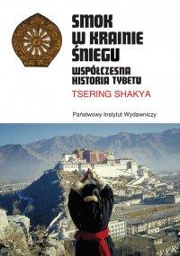 Smok w Krainie Śniegu. Współczesna historia Tybetu - Tsering Shakya - ebook