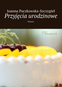 Przyjęcia urodzinowe - Joanna Paczkowska-Szczygieł - ebook