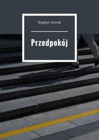 Przedpokój - Bogdan Nowak - ebook