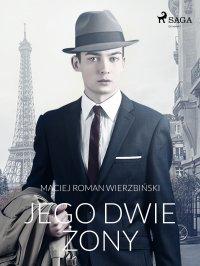 Jego dwie żony - Maciej Roman Wierzbiński - ebook