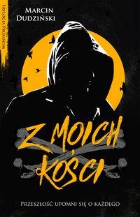 Z moich kości - Marcin Dudziński - ebook