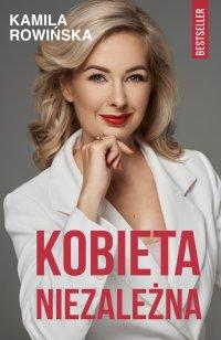 Kobieta Niezależna - Kamila Rowińska - ebook