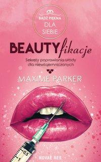 Beautyfikacje. Sekrety poprawiania urody dla niewtajemniczonych