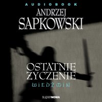 Wiedźmin. Ostatnie życzenie - Andrzej Sapkowski - audiobook