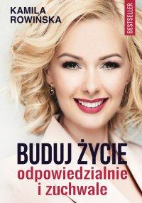 Buduj życie odpowiedzialnie i zuchwale - Kamila Rowińska - ebook