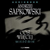 Wiedźmin. Coś więcej - Andrzej Sapkowski - audiobook