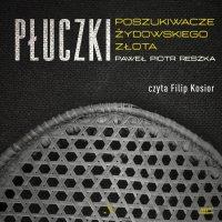 Płuczki. Poszukiwacze żydowskiego złota - Paweł Reszka - audiobook
