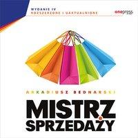 Mistrz sprzedaży. Wydanie 4 rozszerzone i uaktualnione - Arkadiusz Bednarski - audiobook