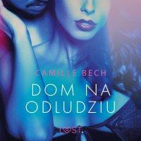 Dom na odludziu - opowiadanie erotyczne - Camille Bech - audiobook