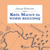 Król Maciuś na wyspie bezludnej - Janusz Korczak - audiobook