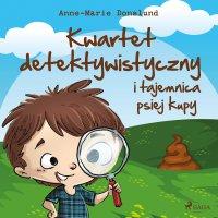 Kwartet Detektywistyczny i tajemnica psiej kupy - Anne-Marie Donslund - audiobook