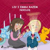 Liv i Emma: Liv i Emma razem nocują - Line Kyed Knudsen - audiobook