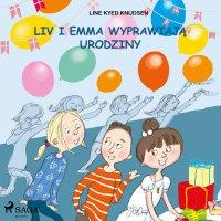 Liv i Emma: Liv i Emma wyprawiają urodziny - Line Kyed Knudsen - audiobook