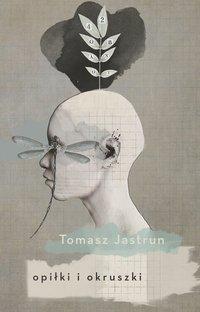 Opiłki i okruszki - Tomasz Jastrun - ebook